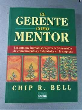 EL GERENTE COMO MENTOR -CHIP R. BELL- ED. NORMA, MUY ECONOMICO!!!