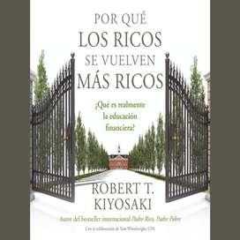 Por qué los ricos se vuelven más ricos, por Robert Kiyosaki, trata de la educación financiera real,no del cuento de hada
