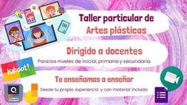 TALLER PARTICULAR DE ARTE PARA DOCENTES DEL NIVEL INICIAL-PRIMARIO-SECUNDARIO