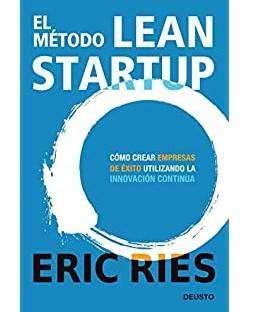 El Método LEAN STARTUP, por Eric Ries: prácticas que acortan el ciclo de desarrollo del producto...