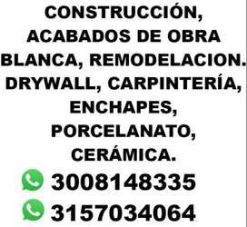 CONSTRUCCIÓN, ACABADOS DE OBRA BLANCA, REMODELACION. DRYWALL, CARPINTERÍA, ENCHAPES, PORCELANATO, CERÁMICA.